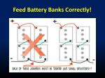 feed battery banks correctly