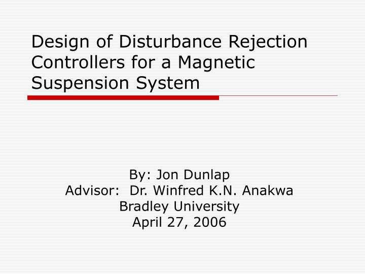 PPT - Design of Disturbance Rejection Controllers for a