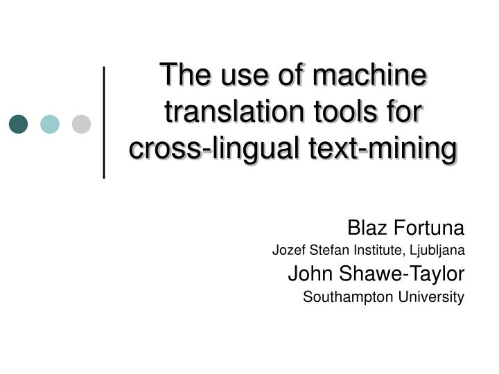 the use of machine translation tools for cross lingual text mining n.