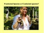 r selected species or k selected species3
