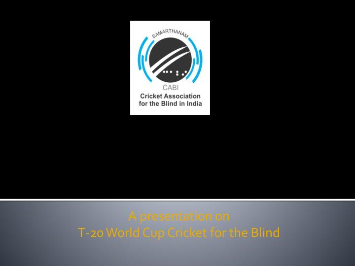 a presentation on t 20 world cup cricket for the blind n.