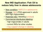 new ind application fish oil to reduce fatty liver in obese adolescents