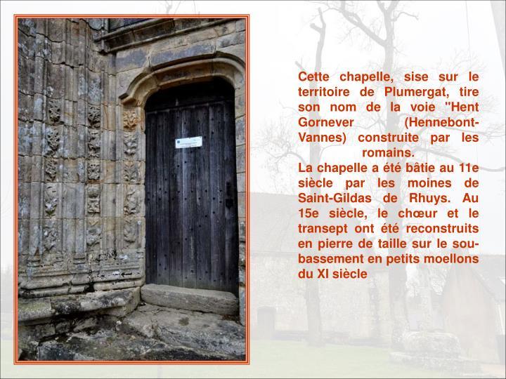 """Cette chapelle, sise sur le territoire de Plumergat, tire son nom de la voie """"Hent Gornever (Hennebont-Vannes) construite par les romains."""