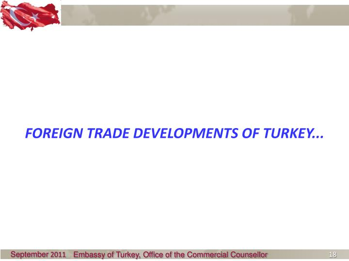 FOREIGN TRADE DEVELOPMENTS OF TURKEY...