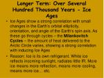 longer term over several hundred thousand years ice ages