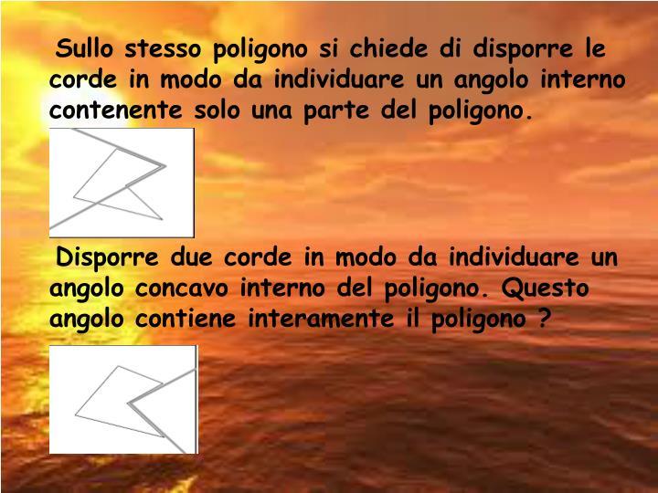 Sullo stesso poligono si chiede di disporre le corde in modo da individuare un angolo interno contenente solo una parte del poligono.