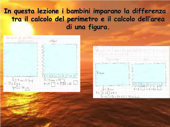 In questa lezione i bambini imparano la differenza tra il calcolo del perimetro e il calcolo dell'area di una figura.