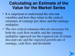 calculating an estimate of the value for the market series