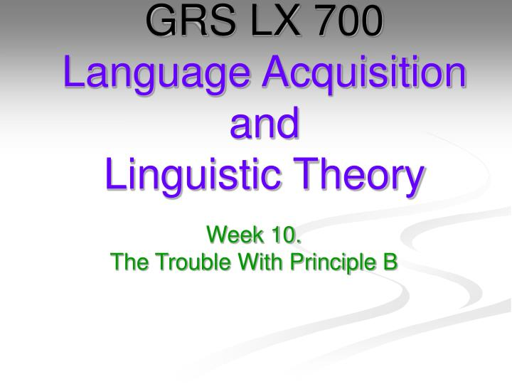 grs lx 700 language acquisition and linguistic theory n.
