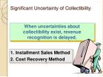 significant uncertainty of collectibility