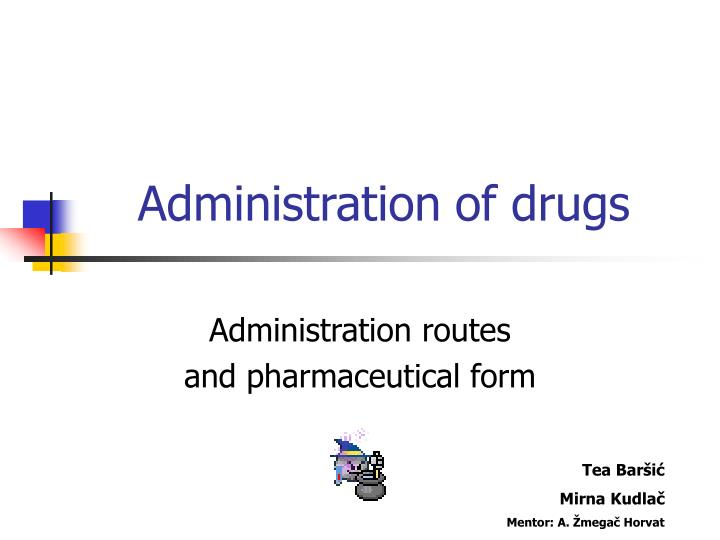 administration of drugs n.