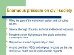 enormous pressure on civil society