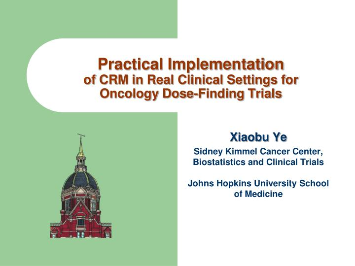 practical implementation of crm in real clinical settings for oncology dose finding trials n.