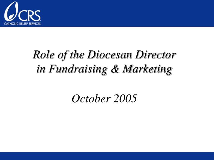 role of the diocesan director in fundraising marketing october 2005 n.
