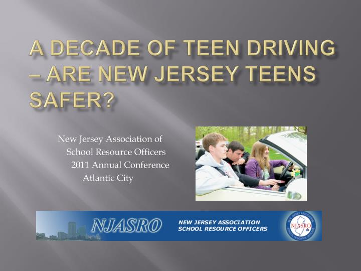 a decade of teen driving are new jersey teens safer n.