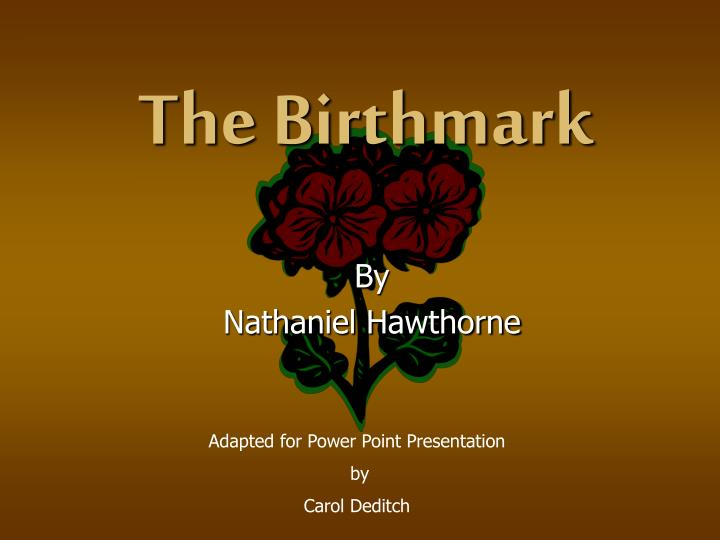 symbolism in nathaniel hawthornes the birthmark essay The birthmark by nathaniel hawthorne lesson plans the creator has focused on hawthorne's use of puritan ideology through symbols and themes in the birthmark.