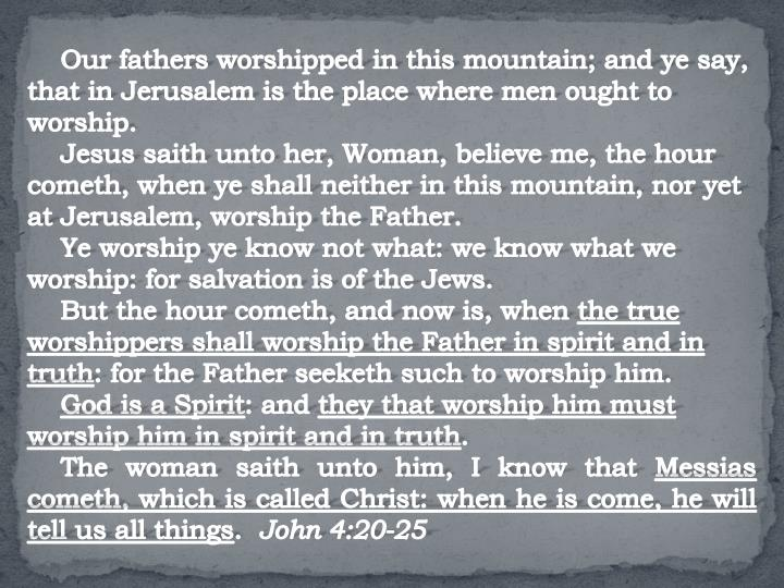 Our fathers worshipped in this mountain; and ye say, that in Jerusalem is the place where men ought to worship.