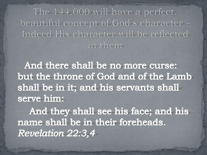 The 144,000 will have a perfect, beautiful concept of God's character