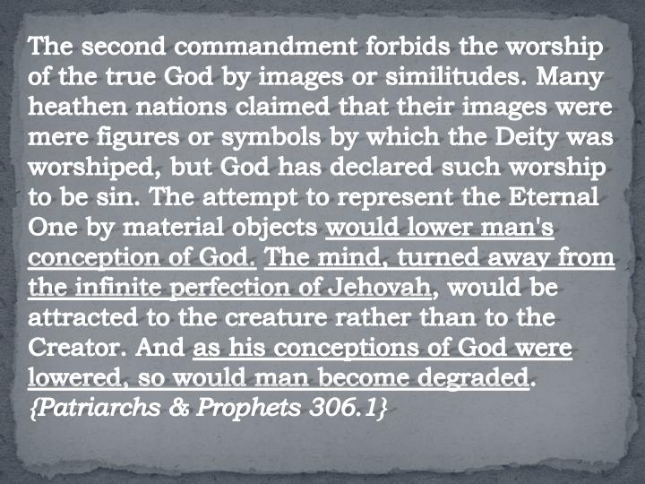 The second commandment forbids the worship of the true God by images or