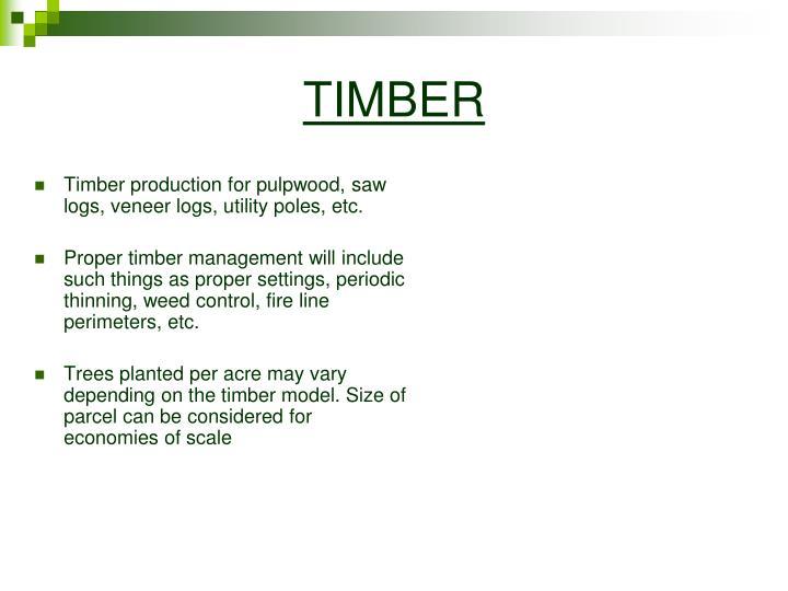 Timber production for pulpwood, saw logs, veneer logs, utility poles, etc.