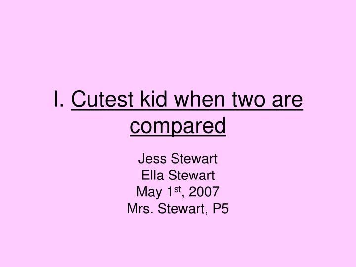 i cutest kid when two are compared n.