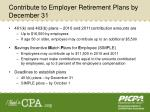 contribute to employer retirement plans by december 31