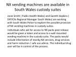 nx vending machines are available in south wales custody suites