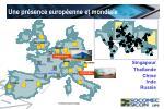 une pr sence europ enne et mondiale