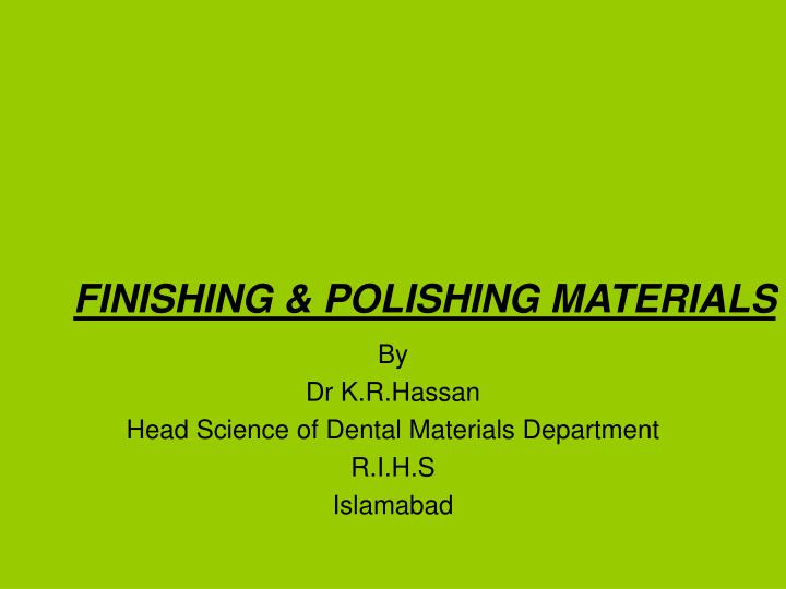 by dr k r hassan head science of dental materials department r i h s islamabad n.