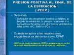 presion positiva al final de la espiracion peep