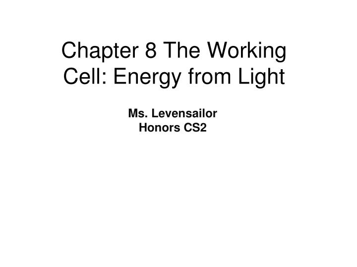 chapter 8 the working cell energy from light n.