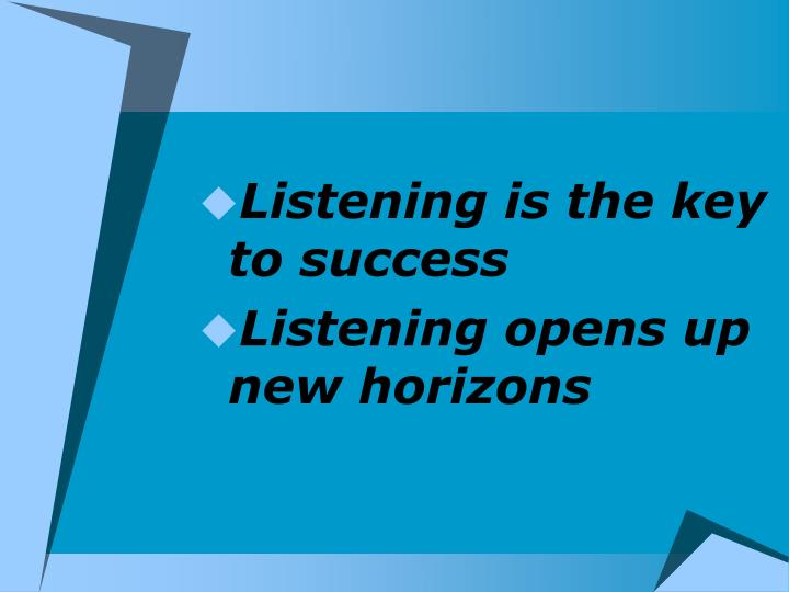 Listening is the key to success