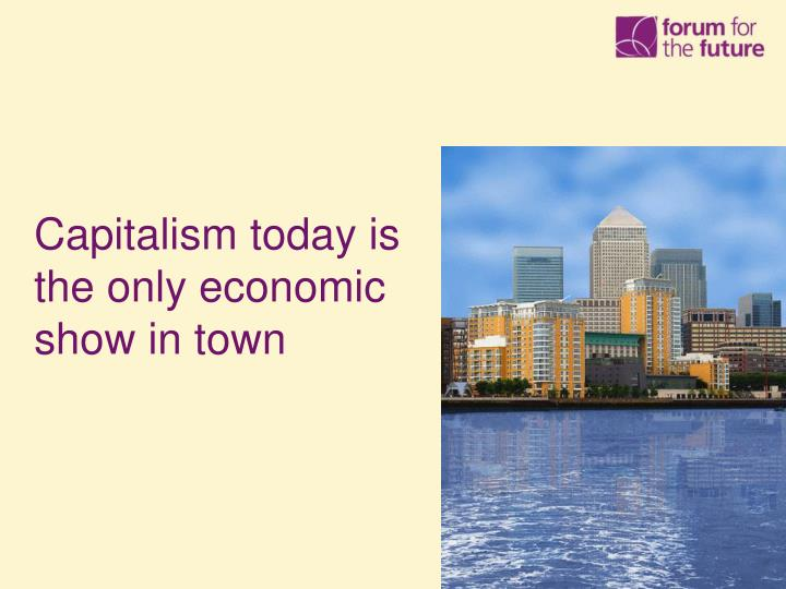 Capitalism today is the only economic show in town