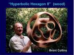 hyperbolic hexagon ii wood