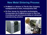new metal sintering process