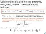 consideriamo ora una metrica differente omogenea ma non necessariamente isotropa