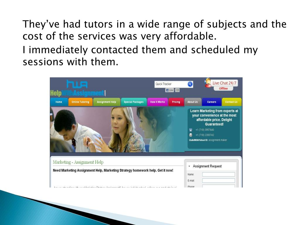 They've had tutors in a wide range of subjects and the cost of the services was very affordable.