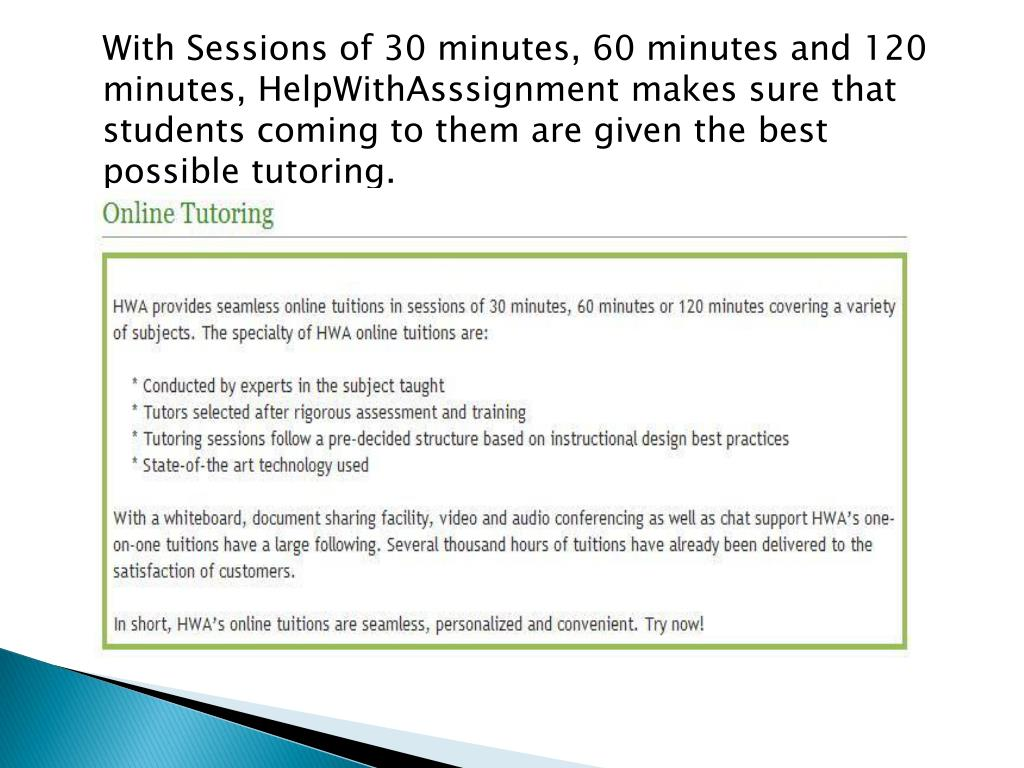 With Sessions of 30 minutes, 60 minutes and 120 minutes, HelpWithAsssignment makes sure that students coming to them are given the best possible tutoring.