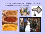 les industries princpales sont l agriculture le textile l exploitation mini re et le tourisme