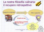 la nostra filosofia culinaria il recupero retrospettivo1