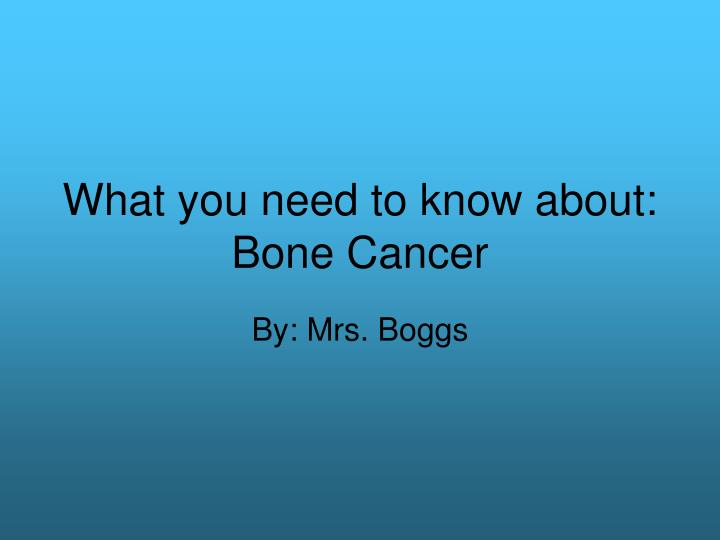 what you need to know about bone cancer n.