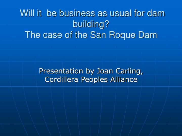will it be business as usual for dam building the case of the san roque dam n.
