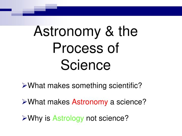 Astronomy the process of science