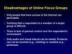 disadvantages of online focus groups