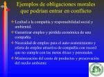 ejemplos de obligaciones morales que podr an entrar en conflicto