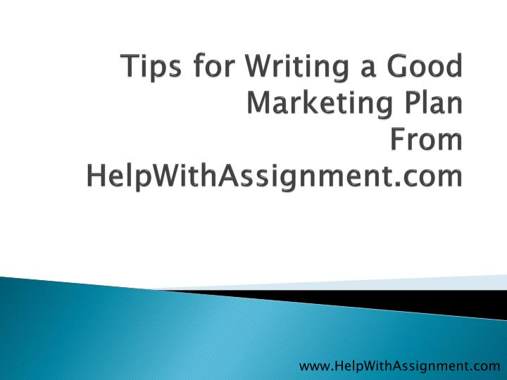 Tips for writing a good marketing plan from helpwithassignment com
