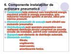 6 componente instala iilor de ac ionare pneumatic