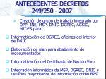 antecedentes decretos 249 250 20072