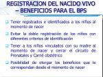 registracion del nacido vivo beneficios para el bps
