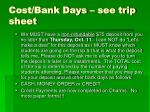 cost bank days see trip sheet
